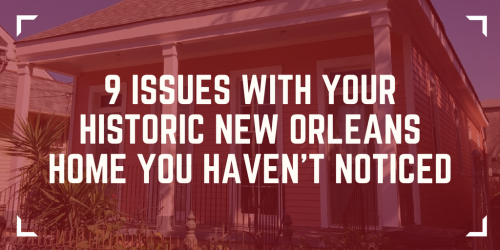 9 Issues with Your Historic New Orleans Home You Haven't Noticed - Issues with Historic New Orleans Homes