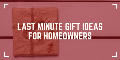 Last Minute Gift Ideas for Homeowners - Homeowner Gifts